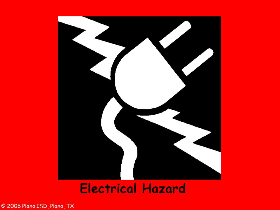 © 2006 Plano ISD, Plano, TX Electrical Hazard