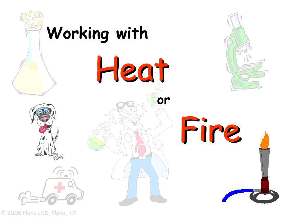Working with Heat Fire or