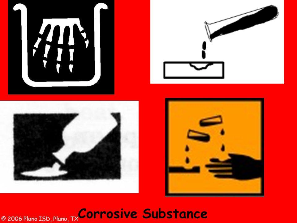 © 2006 Plano ISD, Plano, TX Corrosive Substance