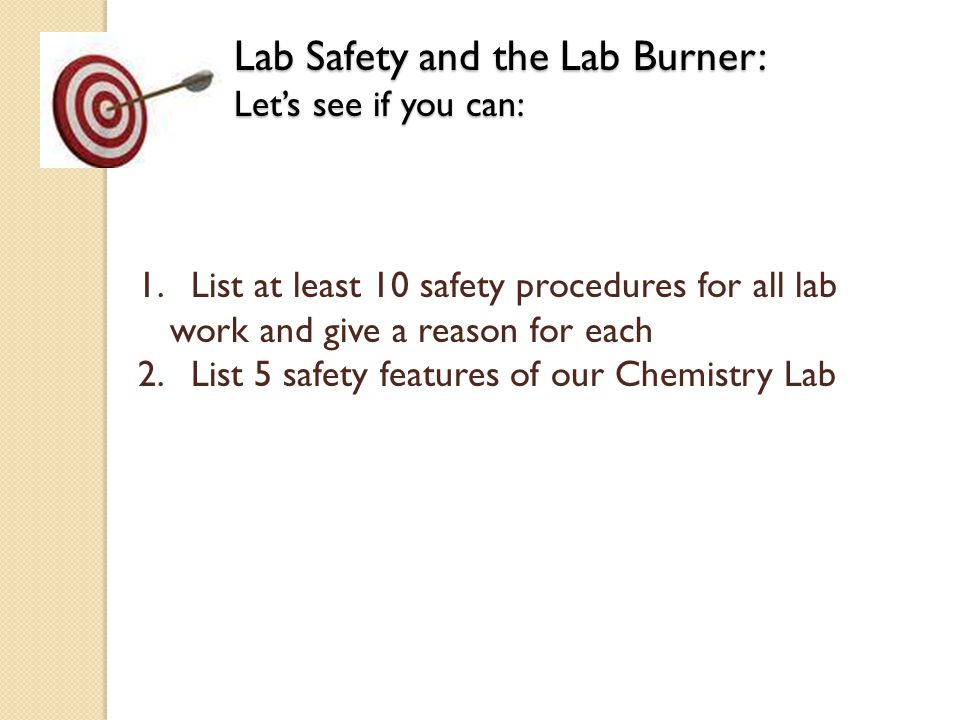 Lab Safety and the Lab Burner: Let's see if you can: 1.