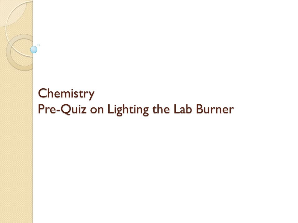 Chemistry Pre-Quiz on Lighting the Lab Burner