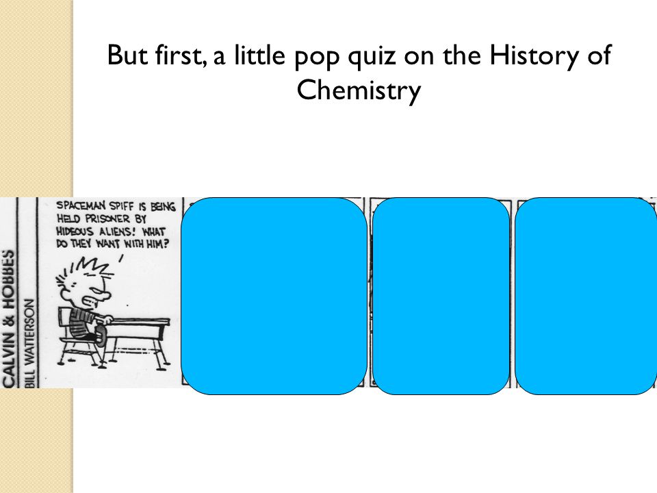 But first, a little pop quiz on the History of Chemistry