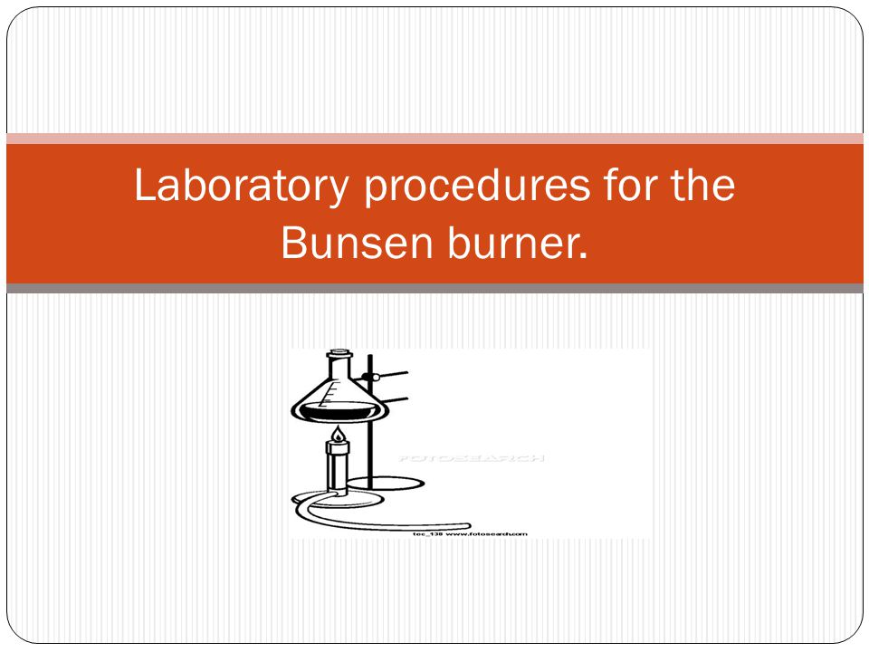 Laboratory procedures for the Bunsen burner.