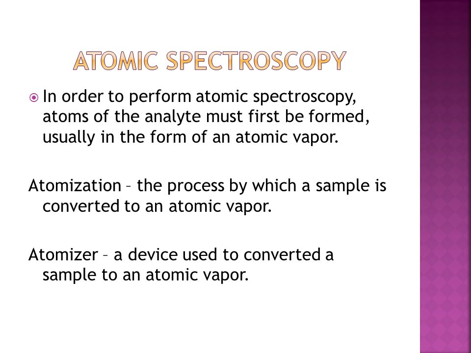  In order to perform atomic spectroscopy, atoms of the analyte must first be formed, usually in the form of an atomic vapor. Atomization – the proces