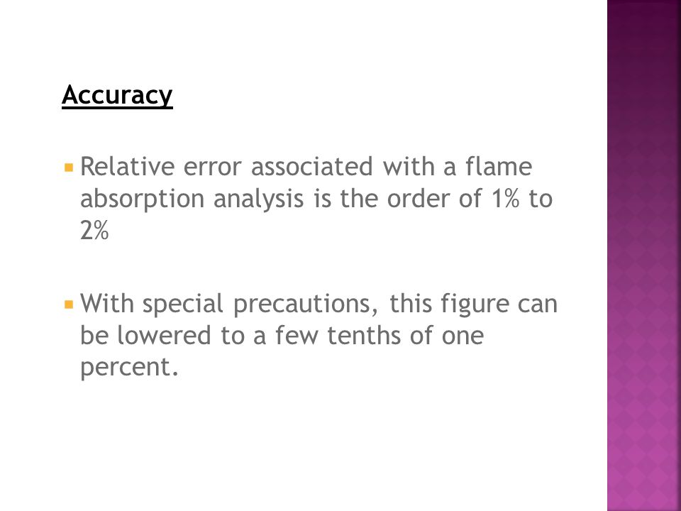 Accuracy  Relative error associated with a flame absorption analysis is the order of 1% to 2%  With special precautions, this figure can be lowered