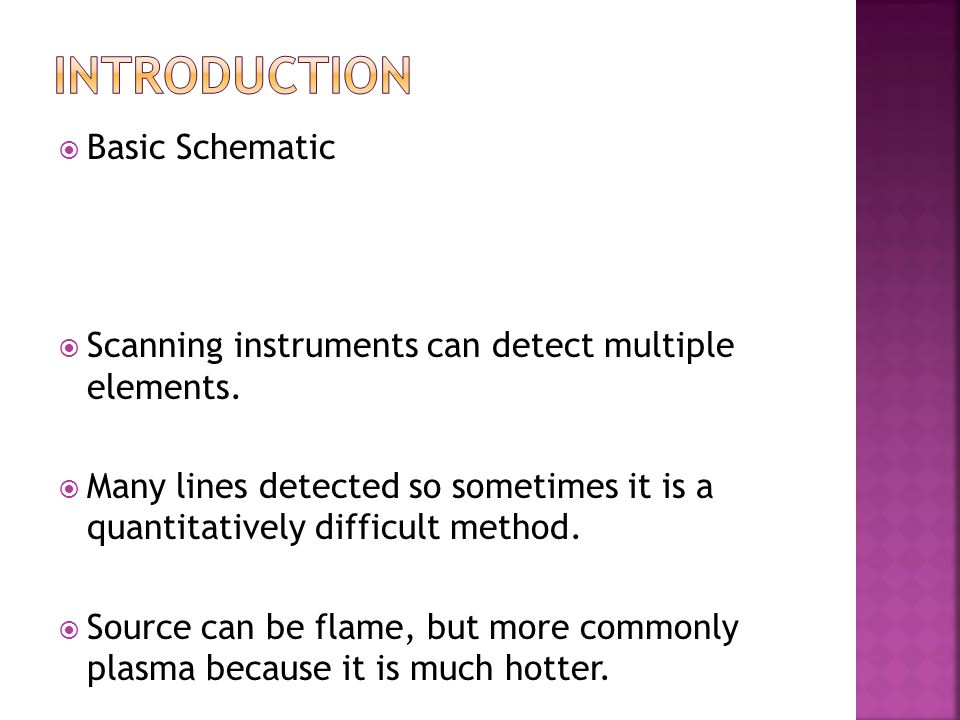  Basic Schematic  Scanning instruments can detect multiple elements.  Many lines detected so sometimes it is a quantitatively difficult method.  S