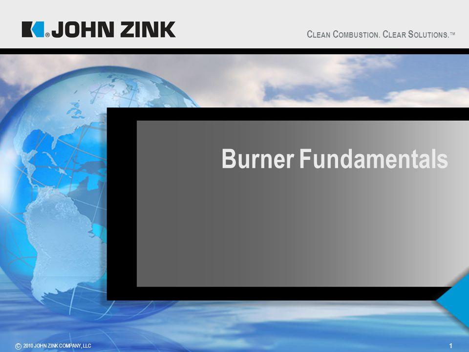 C LEAN C OMBUSTION. C LEAR S OLUTIONS.™ 2010 JOHN ZINK COMPANY, LLCC 1 Burner Fundamentals