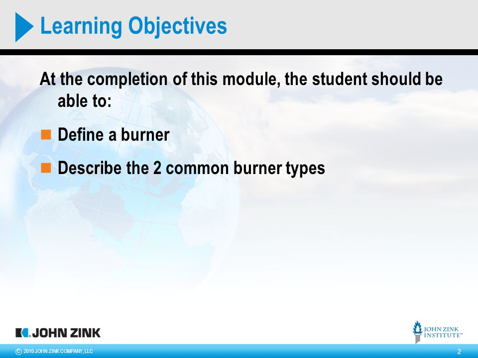 2010 JOHN ZINK COMPANY, LLCC 2 Learning Objectives At the completion of this module, the student should be able to: Define a burner Describe the 2 common burner types