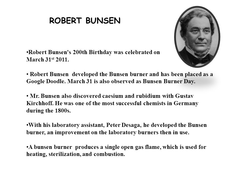 Robert Bunsen s 200th Birthday was celebrated on March 31 st 2011.