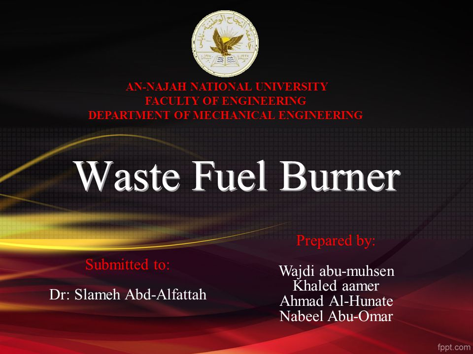 AN-NAJAH NATIONAL UNIVERSITY FACULTY OF ENGINEERING DEPARTMENT OF MECHANICAL ENGINEERING Prepared by: Wajdi abu-muhsen Khaled aamer Ahmad Al-Hunate Nabeel Abu-Omar Submitted to: Dr: Slameh Abd-Alfattah