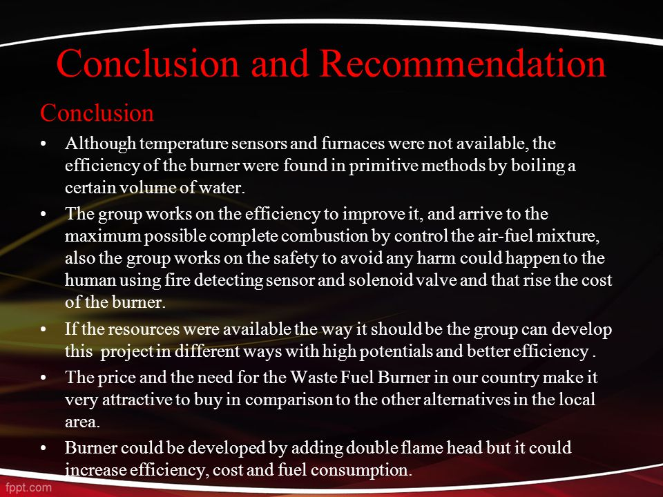 Conclusion and Recommendation Conclusion Although temperature sensors and furnaces were not available, the efficiency of the burner were found in primitive methods by boiling a certain volume of water.