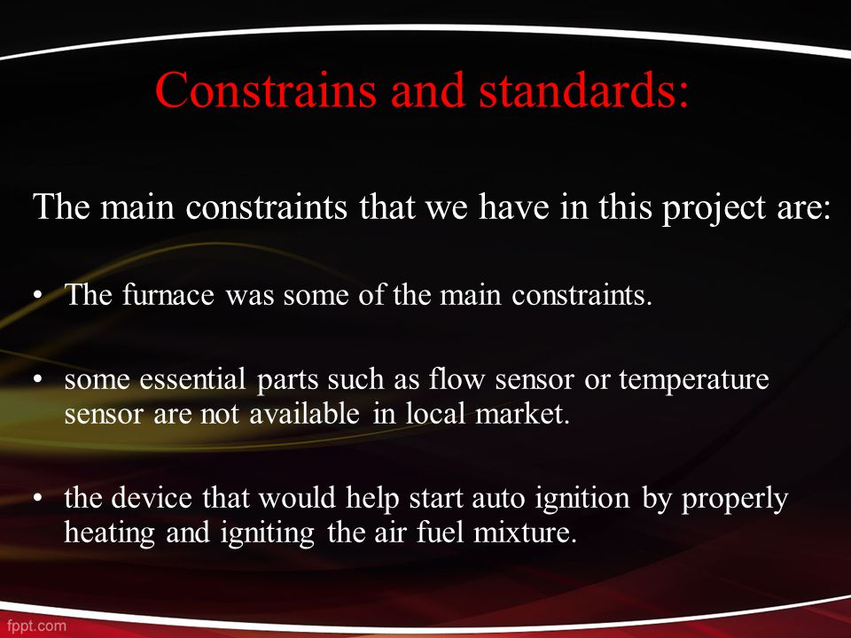 Constrains and standards: The main constraints that we have in this project are: The furnace was some of the main constraints.