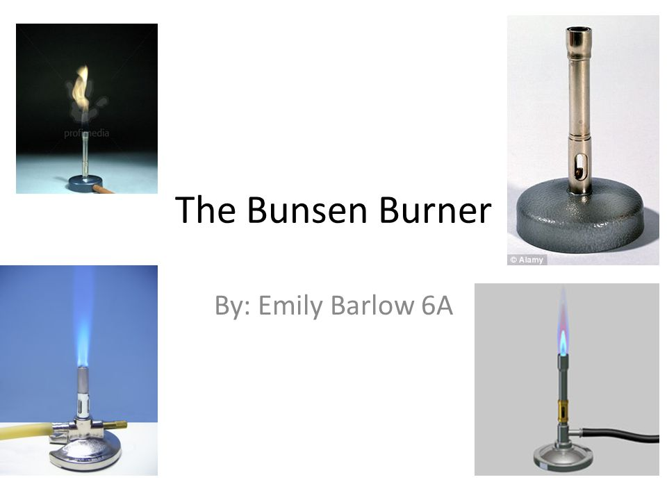 The Bunsen Burner By: Emily Barlow 6A