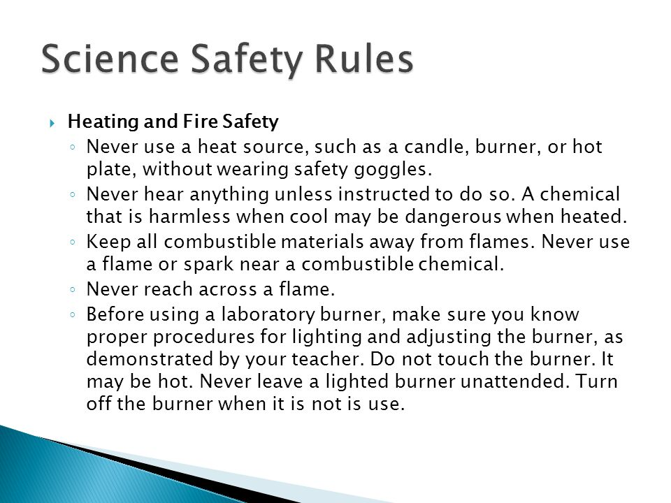  Heating and Fire Safety ◦ Never use a heat source, such as a candle, burner, or hot plate, without wearing safety goggles.