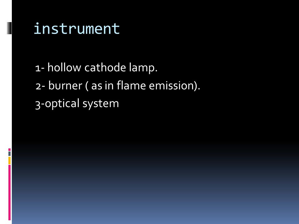 instrument 1- hollow cathode lamp. 2- burner ( as in flame emission). 3-optical system