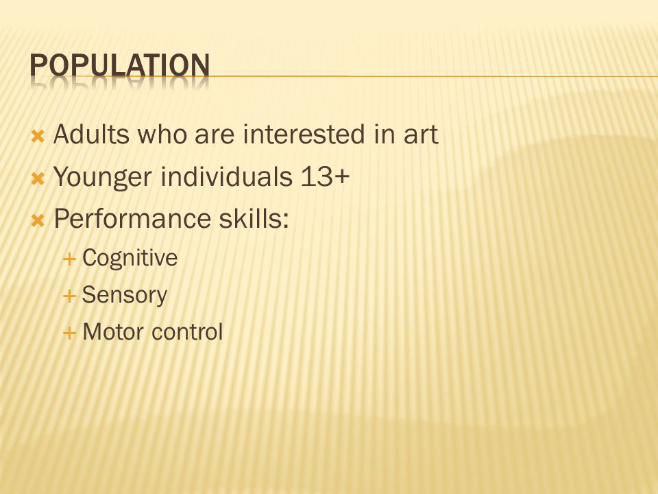  Adults who are interested in art  Younger individuals 13+  Performance skills:  Cognitive  Sensory  Motor control