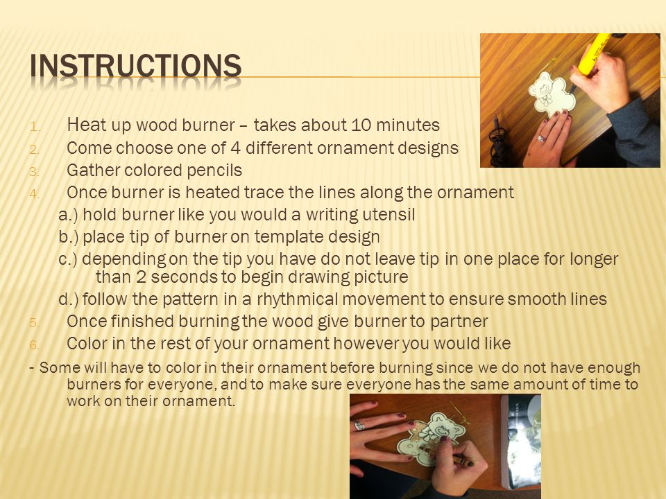 Baseline – pre-drawn template Downgrade: Using a blank template, have the participant use different tips and use different strokes depending on the tips - concept formation Upgrade: Using a blank template, have the participant create a wood burning design with no cues - Critical thinking, attention, enhancing creativity