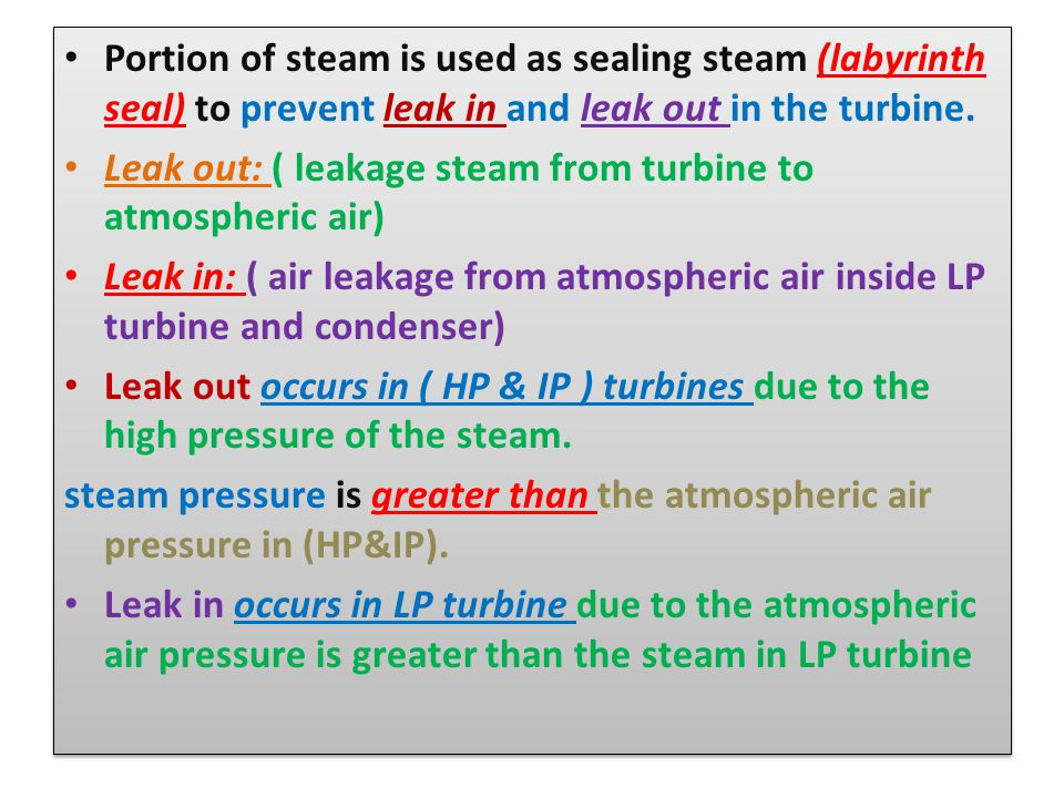 Portion of steam is used as sealing steam (labyrinth seal) to prevent leak in and leak out in the turbine.