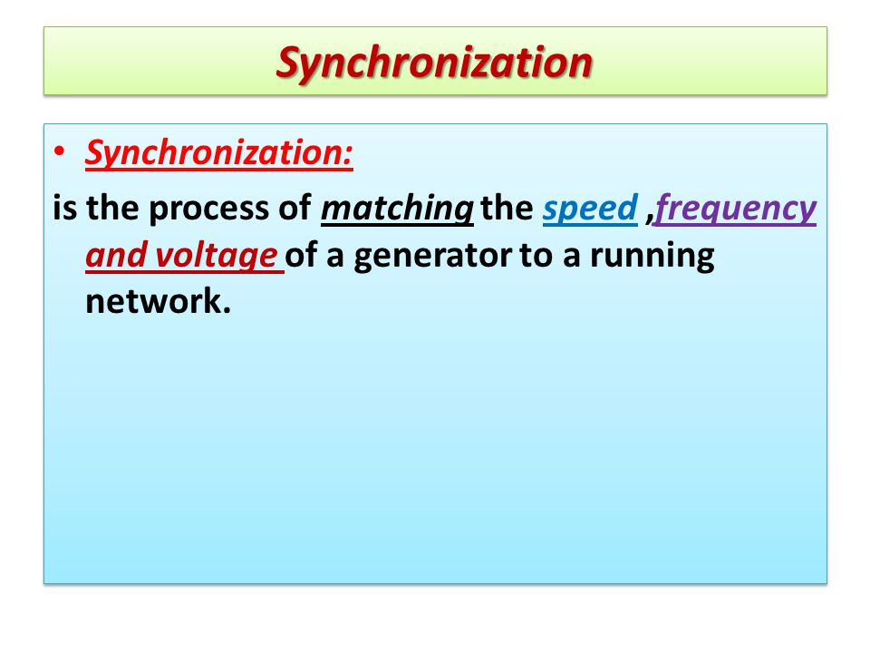 SynchronizationSynchronization Synchronization: is the process of matching the speed,frequency and voltage of a generator to a running network. Synchr