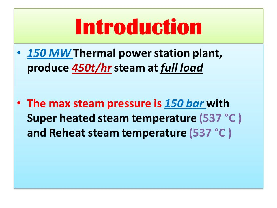 Introduction 150 MW Thermal power station plant, produce 450t/hr steam at full load The max steam pressure is 150 bar with Super heated steam temperat