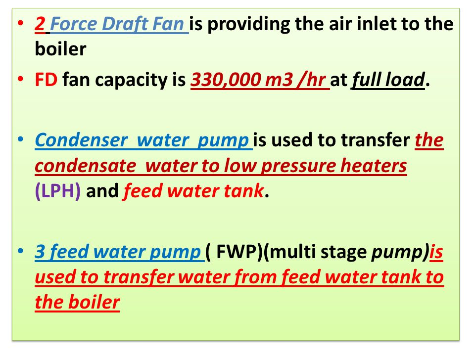 2 Force Draft Fan is providing the air inlet to the boiler FD fan capacity is 330,000 m3 /hr at full load. Condenser water pump is used to transfer th