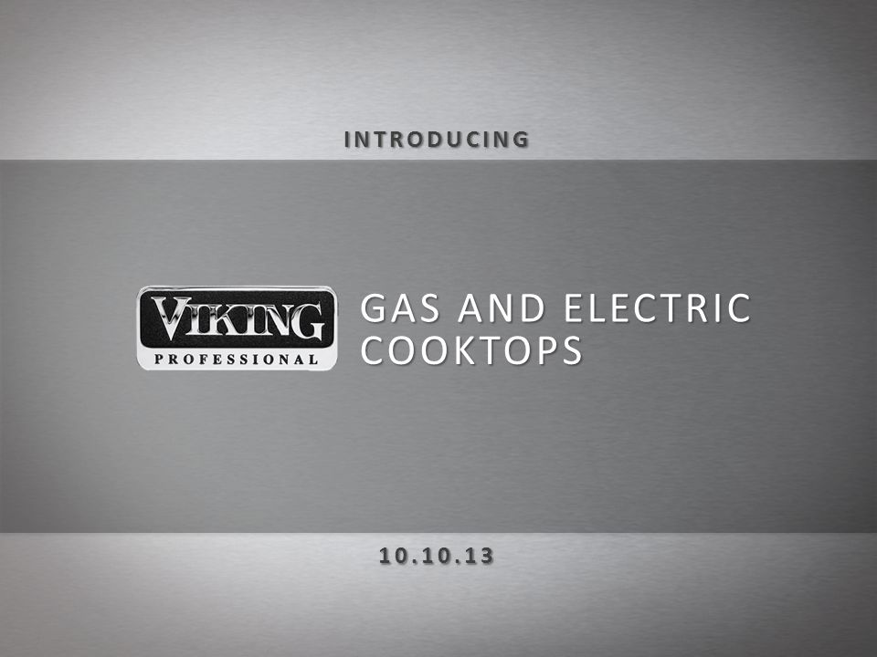 NEW, sleek and innovative design coordinates perfectly with the entire Viking Professional line of products Boasting the most powerful 30 and 36 wide gas cooktops in the industry, Viking Professional gas cooktops offer a hassle-free kitchen upgrade with superior cooking power.
