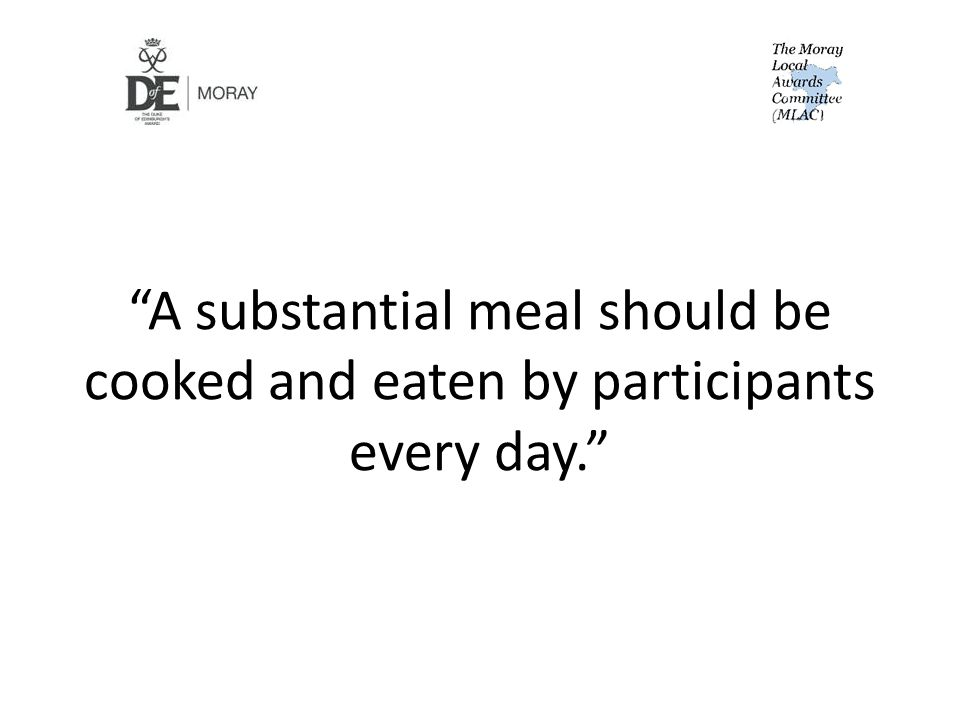 A substantial meal should be cooked and eaten by participants every day.