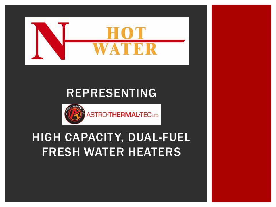 REPRESENTING HIGH CAPACITY, DUAL-FUEL FRESH WATER HEATERS