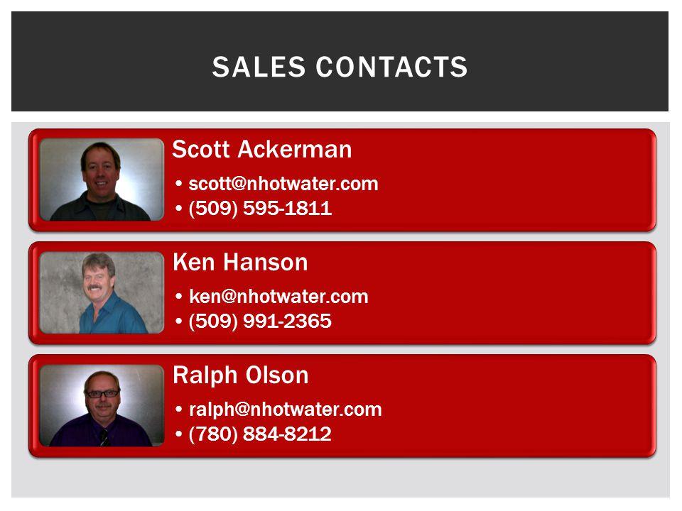 Scott Ackerman scott@nhotwater.com (509) 595-1811 Ken Hanson ken@nhotwater.com (509) 991-2365 Ralph Olson ralph@nhotwater.com (780) 884-8212 SALES CONTACTS