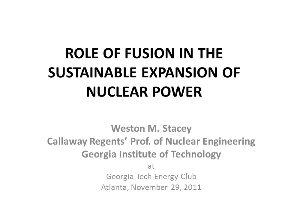 ROLE OF FUSION IN THE SUSTAINABLE EXPANSION OF NUCLEAR POWER Weston M.