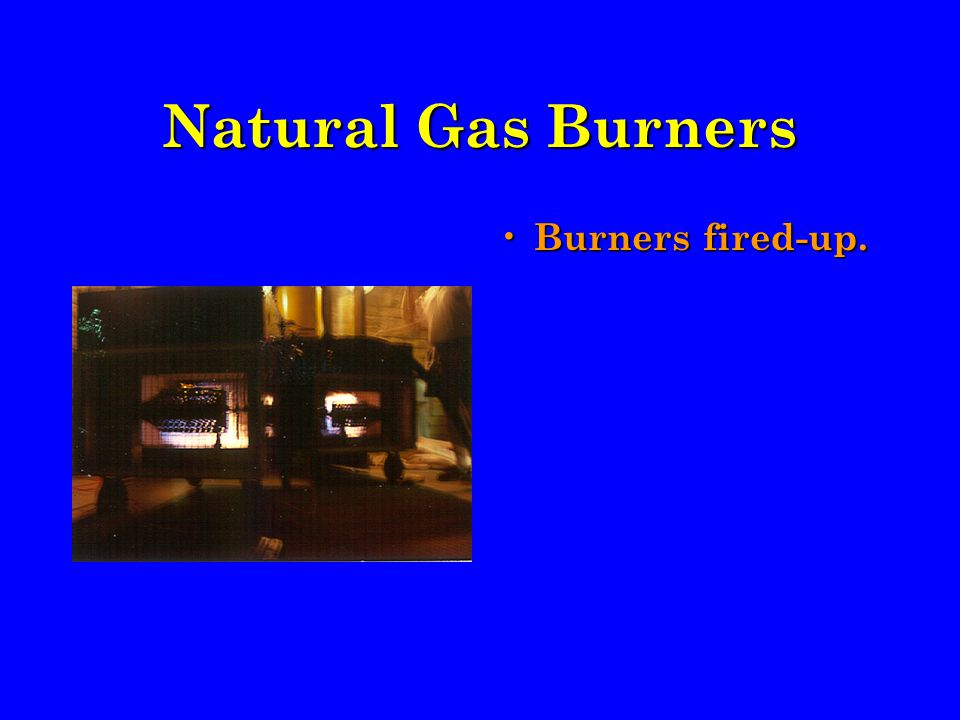 Natural Gas Burners Burners fired-up.