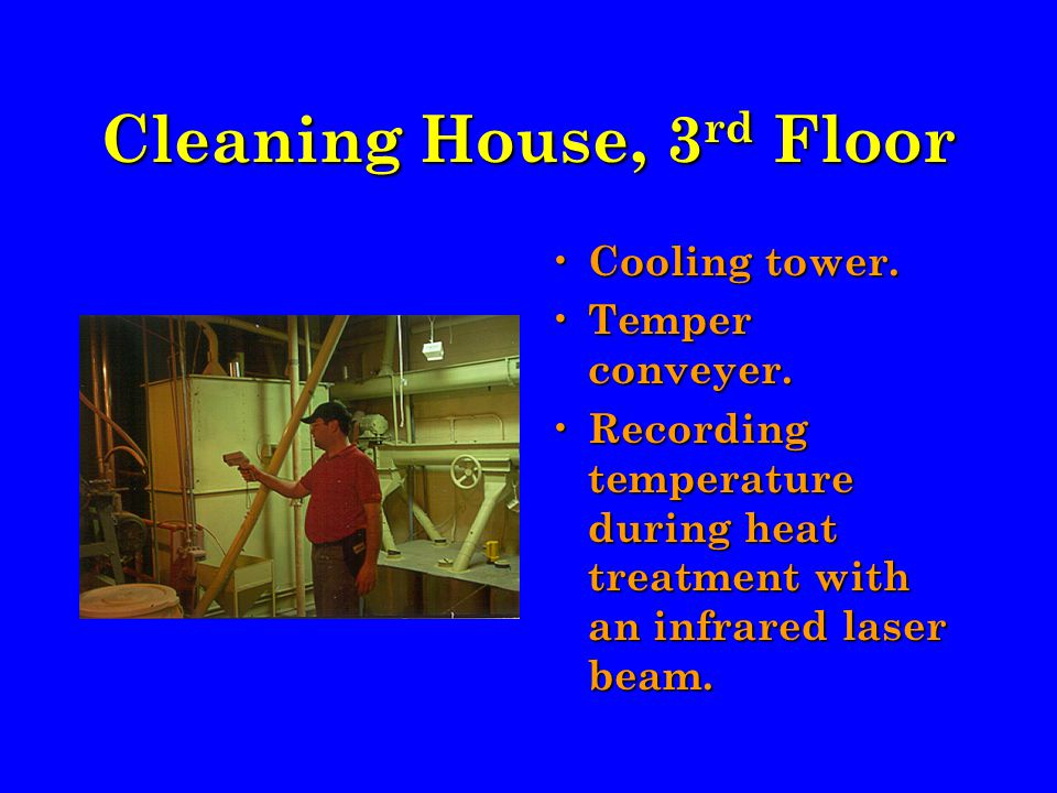 Cleaning House, 3 rd Floor Cooling tower. Temper conveyer.
