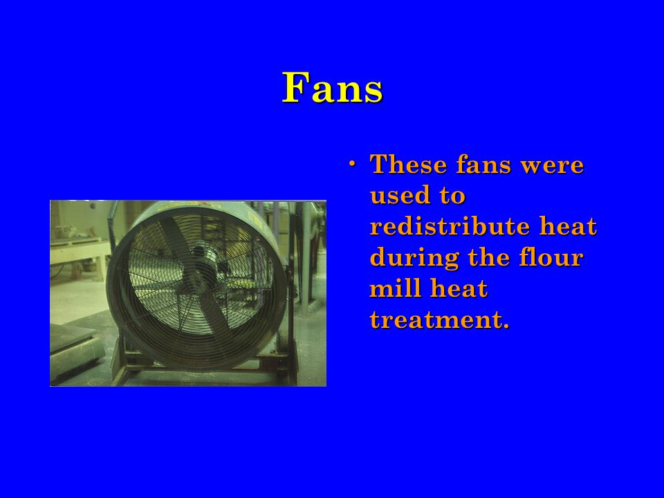 Fans These fans were used to redistribute heat during the flour mill heat treatment.