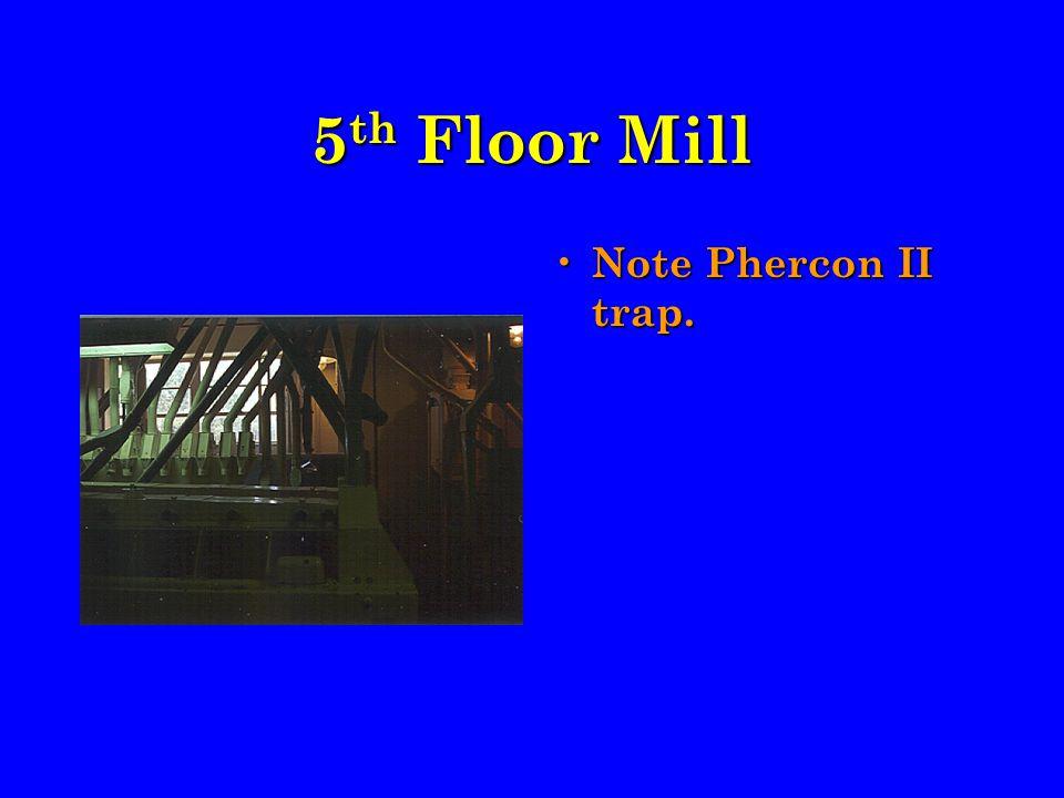 5 th Floor Mill Note Phercon II trap.