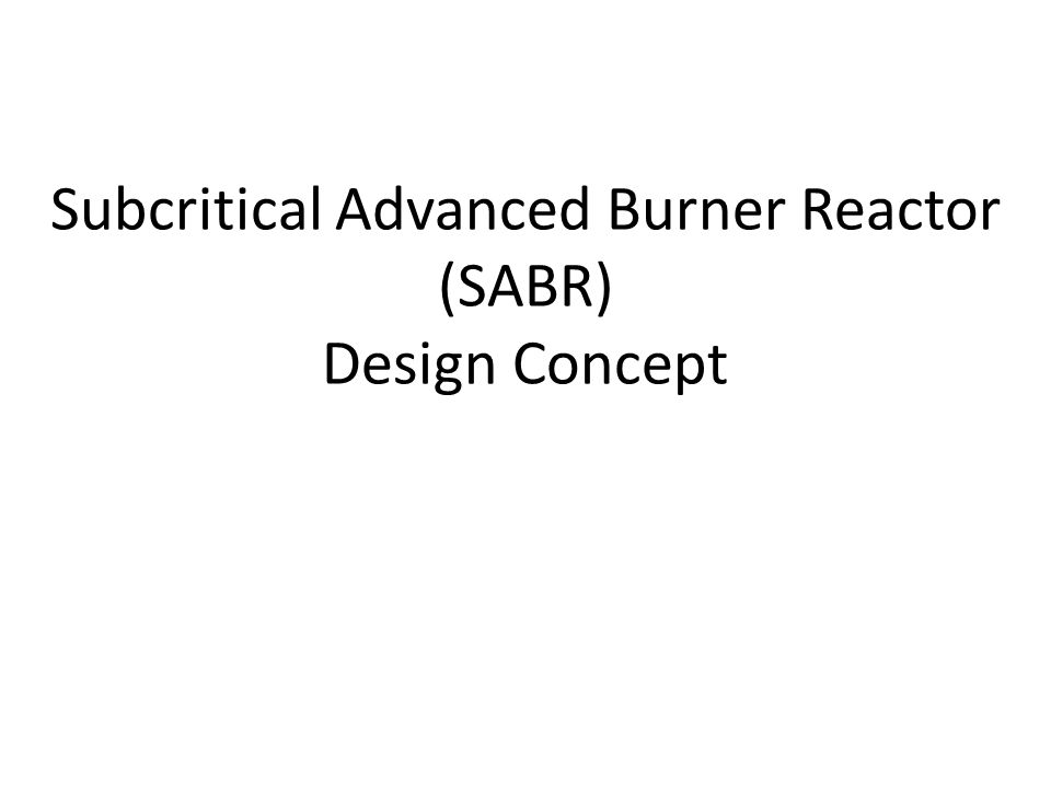 Subcritical Advanced Burner Reactor (SABR) Design Concept
