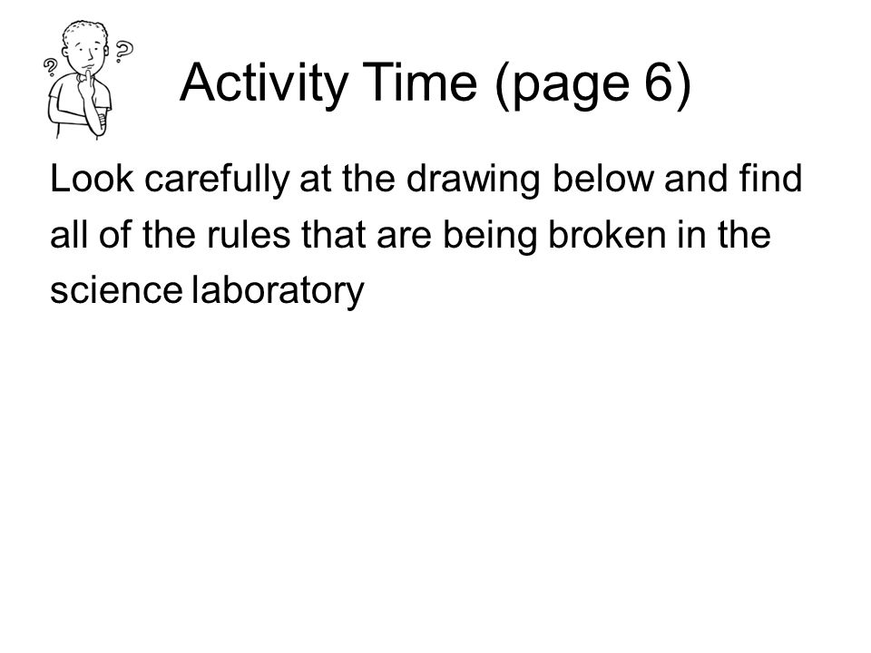 Activity Time (page 6) Look carefully at the drawing below and find all of the rules that are being broken in the science laboratory