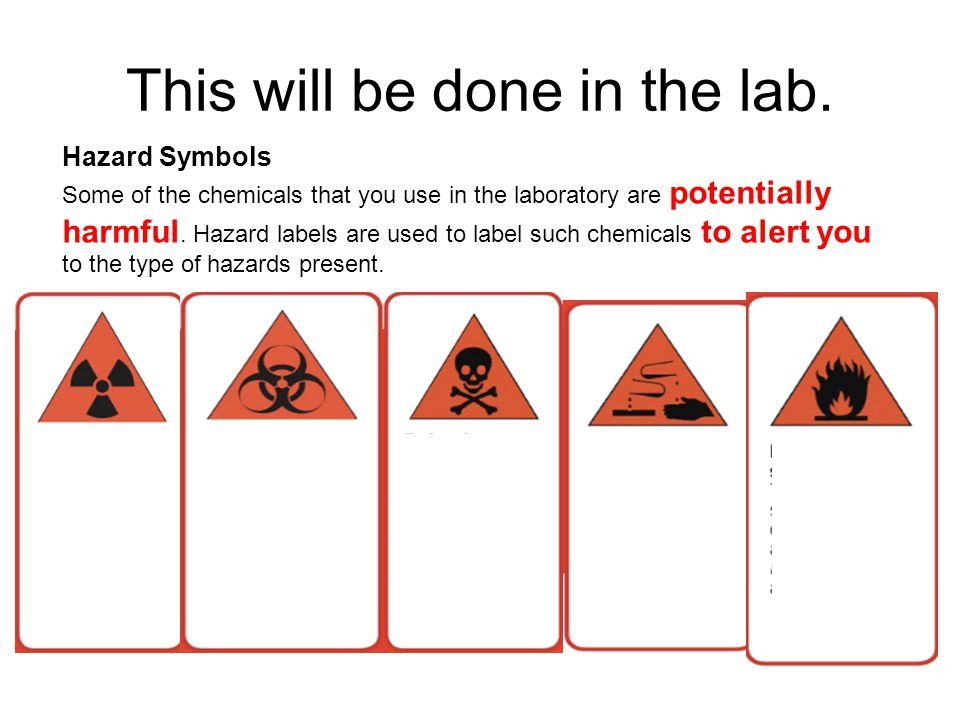 Hazard Symbols Some of the chemicals that you use in the laboratory are potentially harmful.