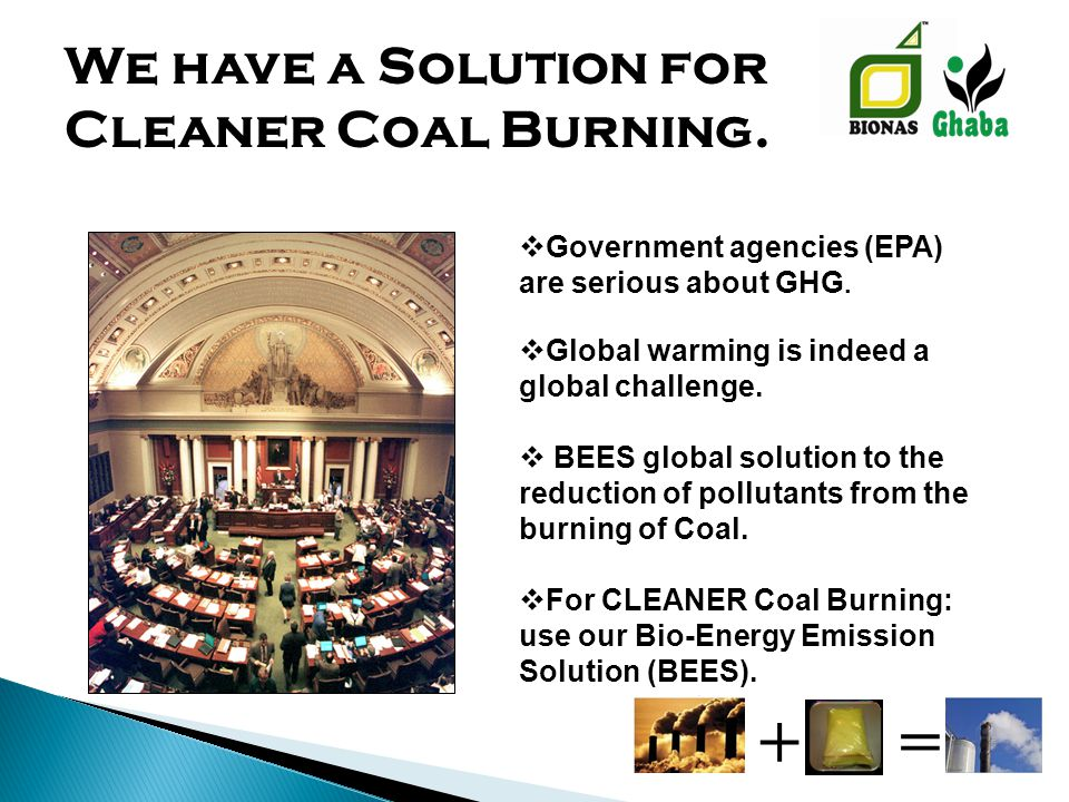 We have a Solution for Cleaner Coal Burning. +=  Government agencies (EPA) are serious about GHG.