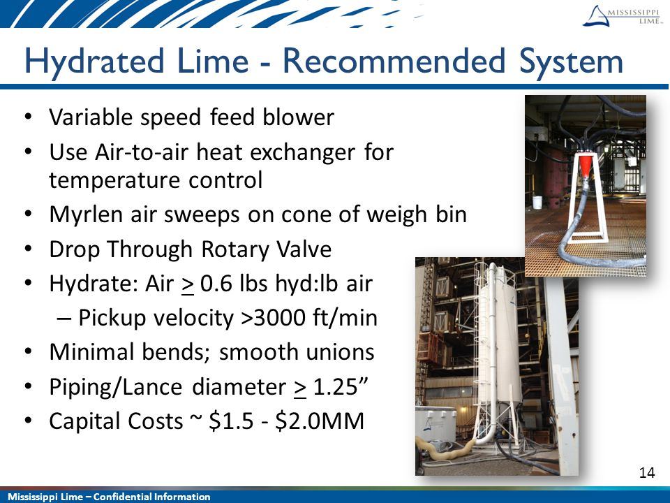 Mississippi Lime – Confidential Information 14 Hydrated Lime - Recommended System Variable speed feed blower Use Air-to-air heat exchanger for tempera
