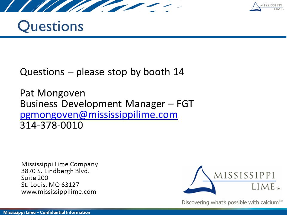 Mississippi Lime – Confidential Information 16 Questions Questions – please stop by booth 14 Pat Mongoven Business Development Manager – FGT pgmongove