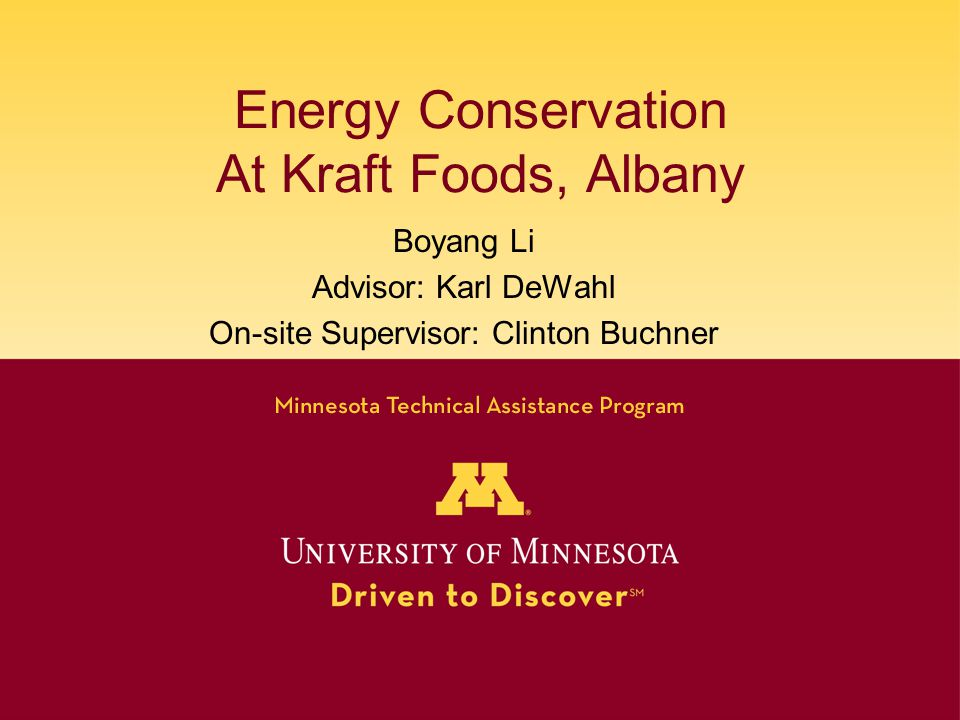 Energy Conservation At Kraft Foods, Albany Boyang Li Advisor: Karl DeWahl On-site Supervisor: Clinton Buchner