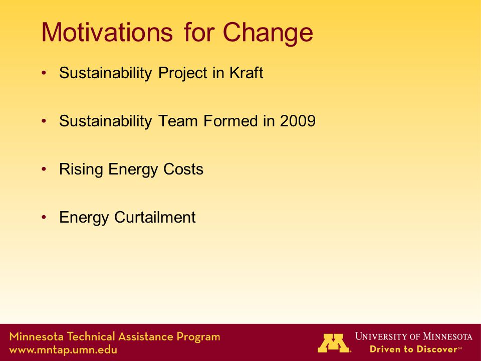 Motivations for Change Sustainability Project in Kraft Sustainability Team Formed in 2009 Rising Energy Costs Energy Curtailment