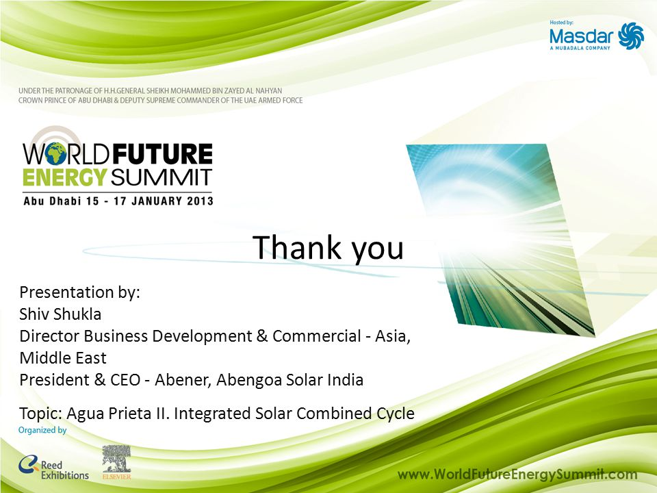 Energy Efficiency Lighting Sponsor: Presentation by: Shiv Shukla Director Business Development & Commercial - Asia, Middle East President & CEO - Abener, Abengoa Solar India Topic: Agua Prieta II.