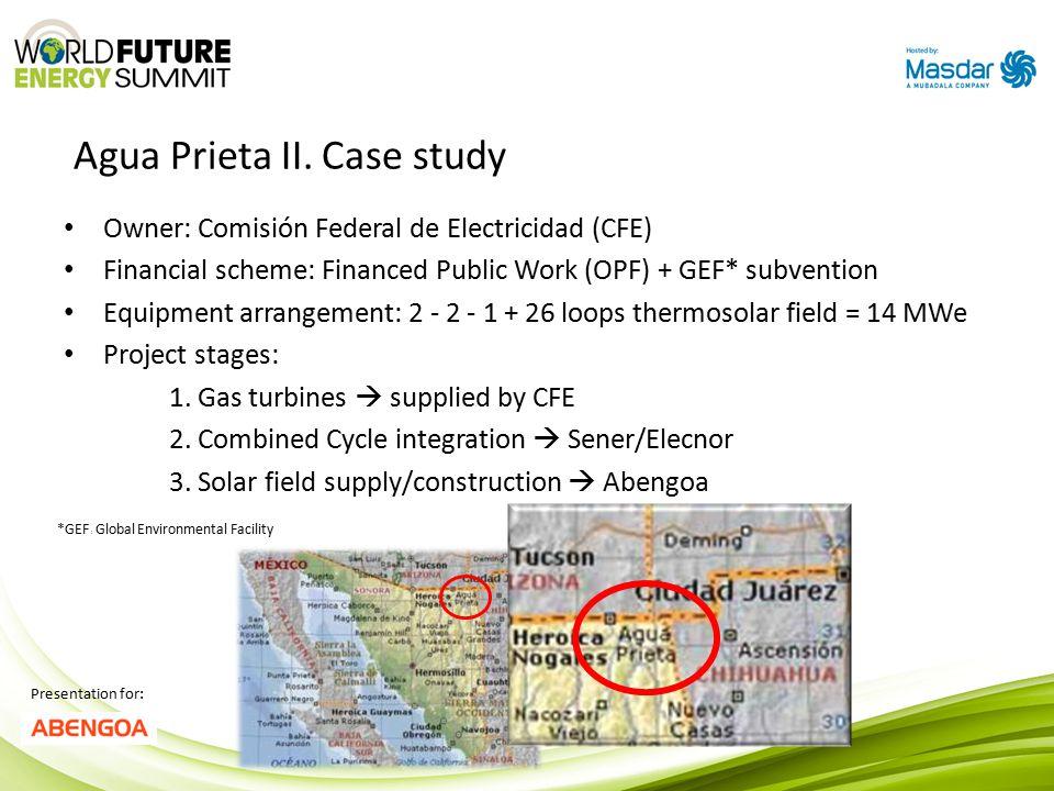 Agua Prieta II, ISCC project Presentation for: Technology cost comparison CapacityProjectMM USD / MW 14 MWAgua Prieta Solar Field3.3 400 MWAgua Prieta II Combined Cycle1.01 400 MWSalamanca Cogeneration0.75 300 MWNuevo Pemex Cogeneration1.53 42 MW Baja California Sur IV.