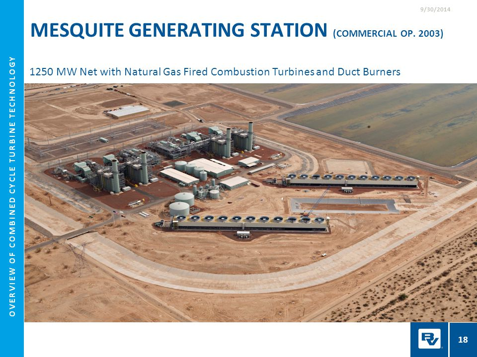 MESQUITE GENERATING STATION (COMMERCIAL OP. 2003) 1250 MW Net with Natural Gas Fired Combustion Turbines and Duct Burners 18 9/30/2014 OVERVIEW OF COM