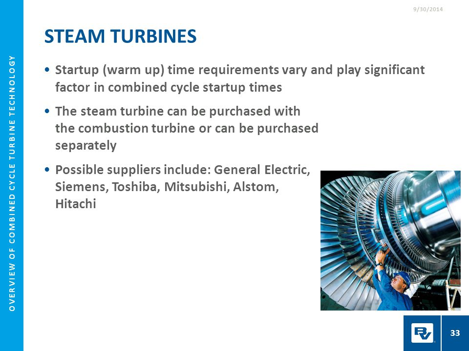 STEAM TURBINES Startup (warm up) time requirements vary and play significant factor in combined cycle startup times The steam turbine can be purchased