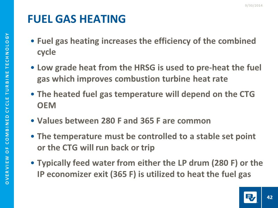 FUEL GAS HEATING Fuel gas heating increases the efficiency of the combined cycle Low grade heat from the HRSG is used to pre-heat the fuel gas which i