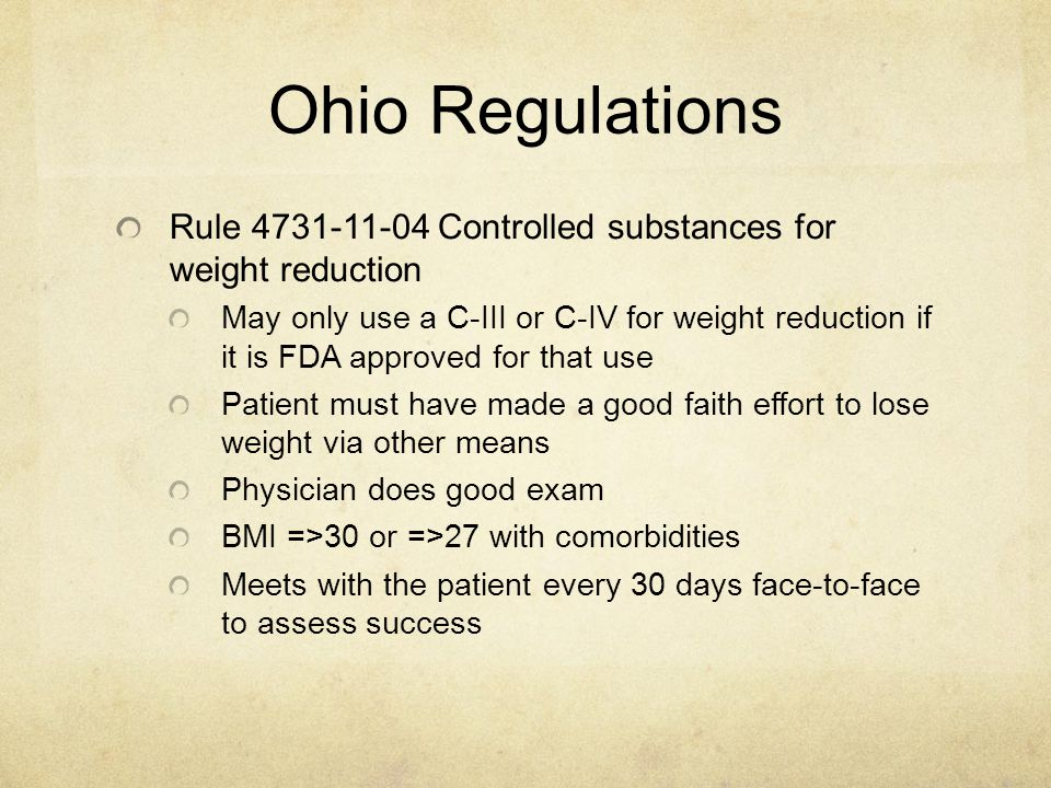Ohio Regulations Rule 4731-11-04 Controlled substances for weight reduction May only use a C-III or C-IV for weight reduction if it is FDA approved fo