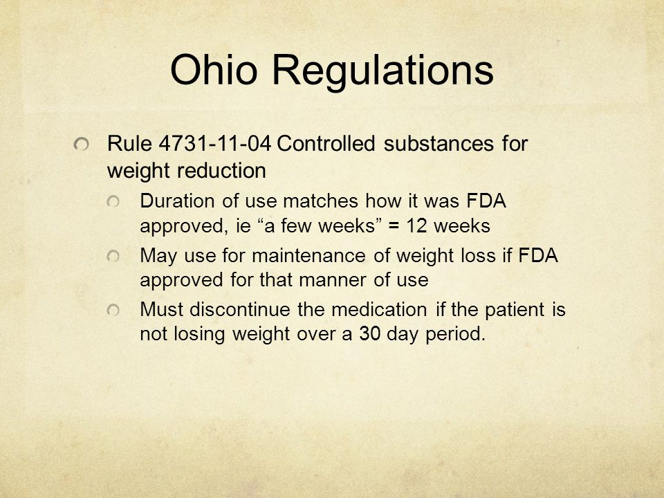 "Ohio Regulations Rule 4731-11-04 Controlled substances for weight reduction Duration of use matches how it was FDA approved, ie ""a few weeks"" = 12 wee"