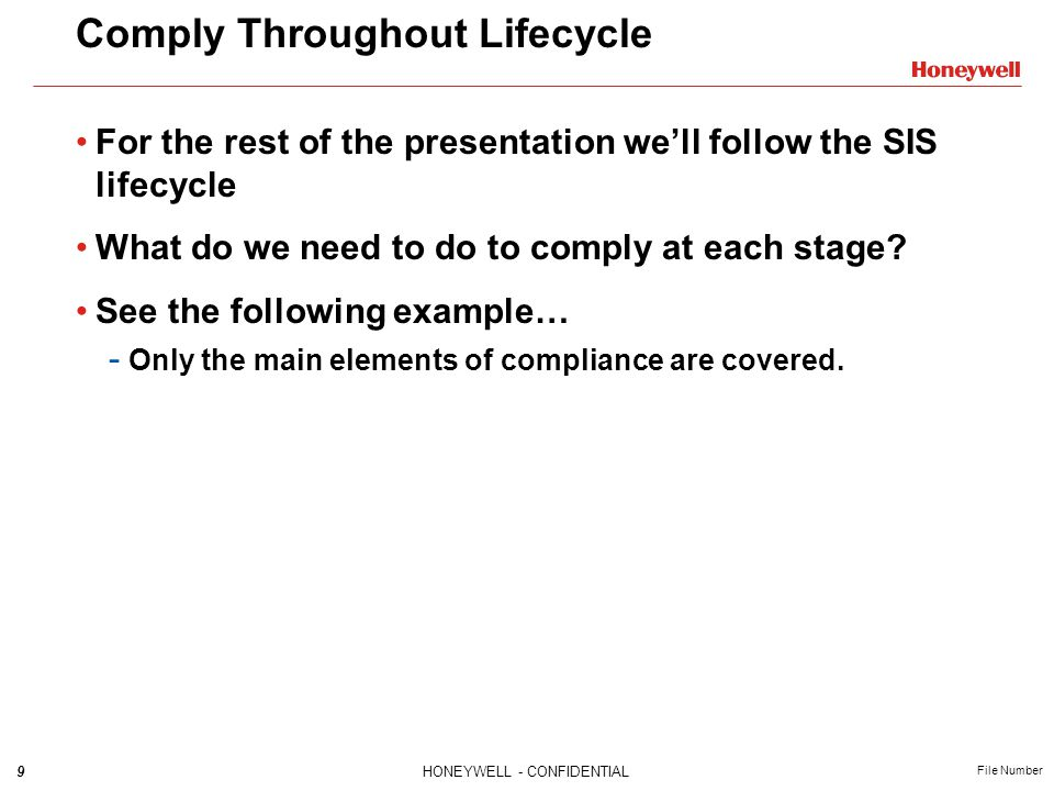 9HONEYWELL - CONFIDENTIAL File Number Comply Throughout Lifecycle For the rest of the presentation we'll follow the SIS lifecycle What do we need to d